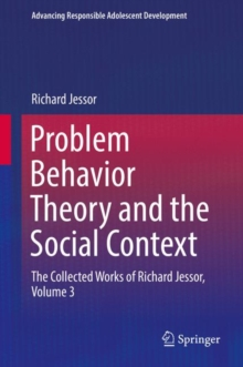 Problem Behavior Theory and the Social Context : The Collected Works of Richard Jessor, Volume 3, Hardback Book