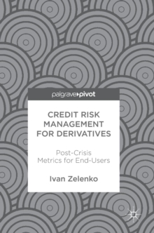 Credit Risk Management for Derivatives : Post-Crisis Metrics for End-Users, Hardback Book