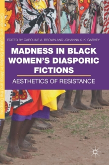 Madness in Black Women's Diasporic Fictions : Aesthetics of Resistance, Hardback Book