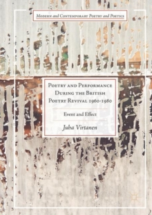 Poetry and Performance During the British Poetry Revival 1960-1980 : Event and Effect, Hardback Book