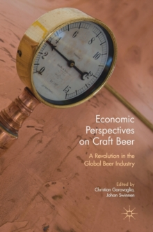 Economic Perspectives on Craft Beer : A Revolution in the Global Beer Industry, Hardback Book