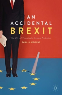An Accidental Brexit : New EU and Transatlantic Economic Perspectives, Paperback Book