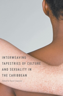 Interweaving Tapestries of Culture and Sexuality in the Caribbean, Hardback Book