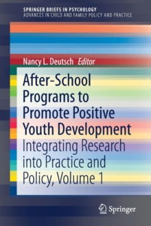 After-School Programs to Promote Positive Youth Development : Integrating Research into Practice and Policy, Volume 1, Paperback Book
