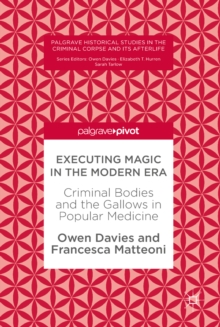 Executing Magic in the Modern Era : Criminal Bodies and the Gallows in Popular Medicine, EPUB eBook