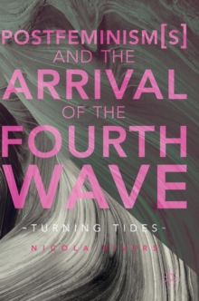 Postfeminism(s) and the Arrival of the Fourth Wave : Turning Tides, Hardback Book