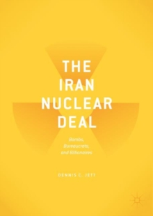 The Iran Nuclear Deal : Bombs, Bureaucrats, and Billionaires, Paperback / softback Book
