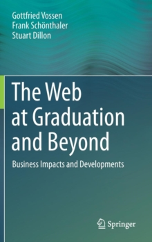 The Web at Graduation and Beyond : Business Impacts and Developments, Hardback Book
