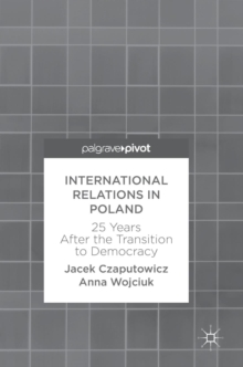 International Relations in Poland : 25 Years After the Transition to Democracy, Hardback Book