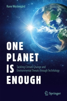 One Planet Is Enough : Tackling Climate Change and Environmental Threats through Technology, Hardback Book