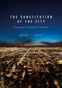 The Constitution of the City : Economy, Society, and Urbanization in the Capitalist Era, Paperback / softback Book