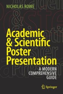 Academic & Scientific Poster Presentation : A Modern Comprehensive Guide, Paperback Book