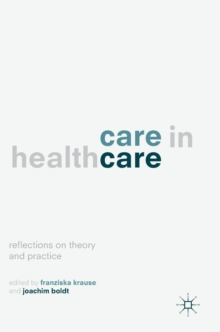 Care in Healthcare : Reflections on Theory and Practice, Hardback Book