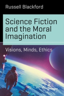 Science Fiction and the Moral Imagination : Visions, Minds, Ethics, Paperback Book