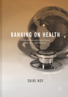 Banking on Health : The World Bank and Health Sector Reform in Latin America, EPUB eBook
