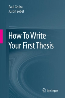 How To Write Your First Thesis, Paperback Book