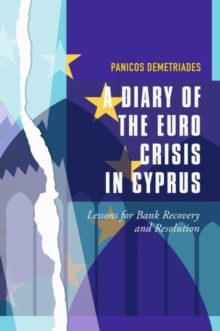 A Diary of the Euro Crisis in Cyprus : Lessons for Bank Recovery and Resolution, Hardback Book