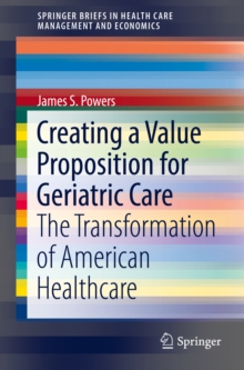 Creating a Value Proposition for Geriatric Care : The Transformation of American Healthcare, EPUB eBook