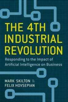 The 4th Industrial Revolution : Responding to the Impact of Artificial Intelligence on Business, Hardback Book