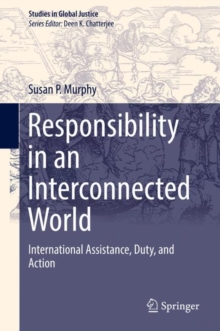 Responsibility in an Interconnected World : International Assistance, Duty, and Action, Paperback Book