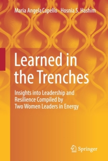 Learned in the Trenches : Insights into Leadership and Resilience Compiled by Two Women Leaders in Energy, Paperback Book