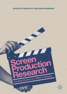 Screen Production Research : Creative Practice as a Mode of Enquiry, Paperback Book