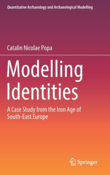 Modelling Identities : A Case Study from the Iron Age of South-East Europe, Hardback Book