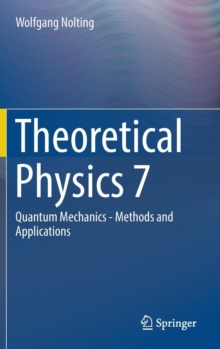 Theoretical Physics 7 : Quantum Mechanics - Methods and Applications, Hardback Book