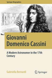 Giovanni Domenico Cassini : A Modern Astronomer in the 17th Century, Hardback Book
