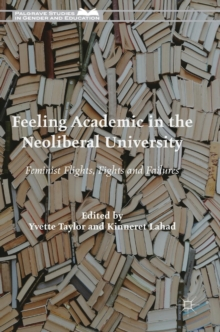 Feeling Academic in the Neoliberal University : Feminist Flights, Fights and Failures, Hardback Book
