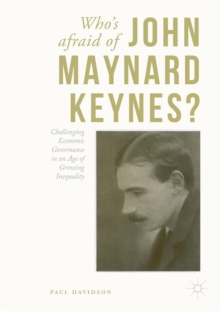Who's Afraid of John Maynard Keynes? : Challenging Economic Governance in an Age of Growing Inequality, Paperback Book
