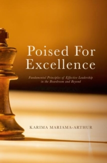 Poised for Excellence : Fundamental Principles of Effective Leadership in the Boardroom and Beyond, Hardback Book
