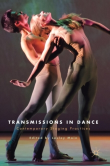 Transmissions in Dance : Contemporary Staging Practices, Hardback Book