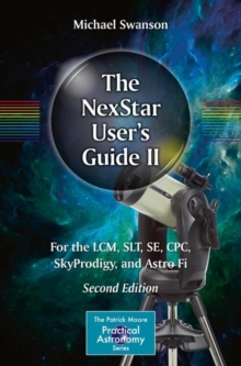 The NexStar User's Guide II : For the LCM, SLT, SE, CPC, SkyProdigy, and Astro Fi, Paperback / softback Book