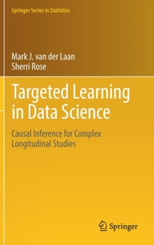 Targeted Learning in Data Science : Causal Inference for Complex Longitudinal Studies, Hardback Book