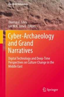 Cyber-Archaeology and Grand Narratives : Digital Technology and Deep-Time Perspectives on Culture Change in the Middle East, Hardback Book