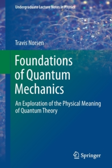 Foundations of Quantum Mechanics : An Exploration of the Physical Meaning of Quantum Theory, Paperback Book