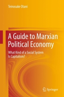 A Guide to Marxian Political Economy : What Kind of a Social System Is Capitalism?, Hardback Book