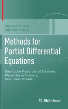 Methods for Partial Differential Equations : Qualitative Properties of Solutions, Phase Space Analysis, Semilinear Models, Hardback Book