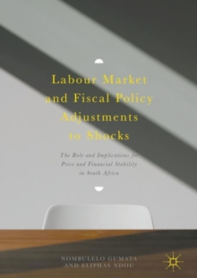 Labour Market and Fiscal Policy Adjustments to Shocks : The Role and Implications for Price and Financial Stability in South Africa, EPUB eBook