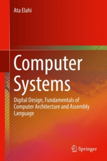 Computer Systems : Digital Design, Fundamentals of Computer Architecture and Assembly Language, Hardback Book
