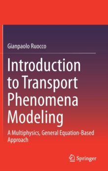Introduction to Transport Phenomena Modeling : A Multiphysics, General Equation-Based Approach, Hardback Book