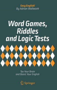 Word Games, Riddles and Logic Tests : Tax Your Brain and Boost Your English, Paperback Book
