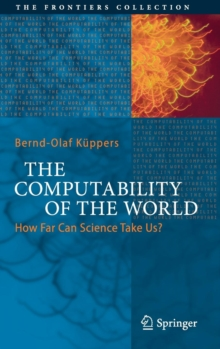 The Computability of the World : How Far Can Science Take Us?, Hardback Book