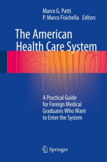 The American Health Care System : A Practical Guide for Foreign Medical Graduates Who Want to Enter the System, Hardback Book