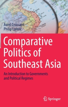 Comparative Politics of Southeast Asia : An Introduction to Governments and Political Regimes, Hardback Book