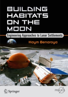 Building Habitats on the Moon : Engineering Approaches to Lunar Settlements, Paperback Book