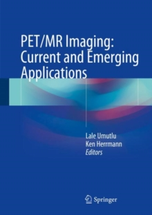 PET/MR Imaging: Current and Emerging Applications, Hardback Book