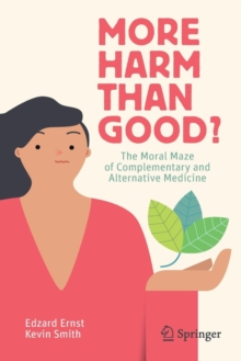 More Harm than Good? : The Moral Maze of Complementary and Alternative Medicine, Paperback / softback Book