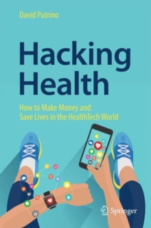 Hacking Health : How to Make Money and Save Lives in the HealthTech World, EPUB eBook